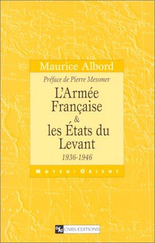 L'Armée française et les Etats du Levant : 1936-1946