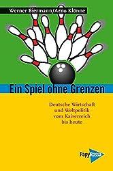 Ein Spiel ohne Grenzen: Wirtschaft und Politik Weltmachtampitionen in Deutschland 1817 bis heute (Neue Kleine Bibliothek)