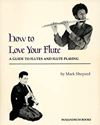 How to Love Your Flute: A Guide to Flutes and Flute Playing