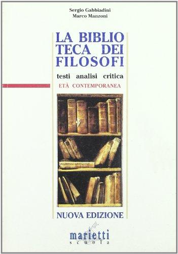 La biblioteca dei filosofi. Testi, analisi critica. Et contemporanea. Per le Scuole superiori