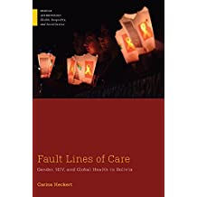 Fault Lines of Care: Gender, HIV, and Global Health in Bolivia (Medical Anthropology) (English Edition)