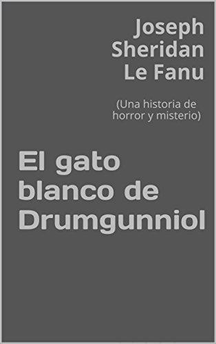 El gato blanco de Drumgunniol: (Una historia de horror y misterio) por Joseph Sheridan Le Fanu