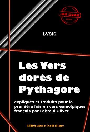 Les vers dorés de Pythagore expliqués et traduits en vers eumolpiques français par Fabre d'Olivet: édition intégrale par Lysis