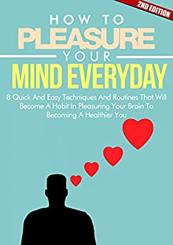 Mind: How To Pleasure Your Mind Everyday 2ND EDITION: Positive: 8 Techniques In Pleasuring Your Mind (Emotion, Clear, Concept, Feeling, Brain, Mental, ... (Mind Control Book 5) (English Edition) di [Tai, D.D.]