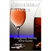 Connaisseur in Hours Wine Book:  Become a Wine-Expert with our beginner friendly Wine Guide  (English Edition)