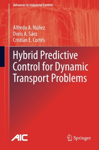 Hybrid Predictive Control for Dynamic Transport Problems (Advances in Industrial Control)