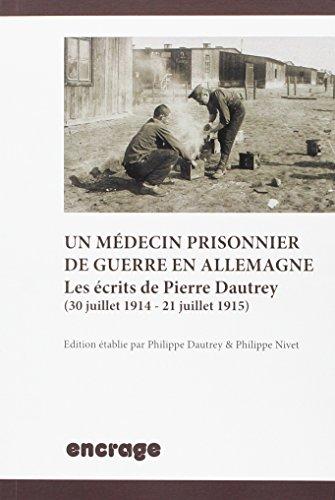 Un Medecin Prisonnier de Guerre en Allemagne: Les Écrits de Pïerre Dautrey par Dautrey