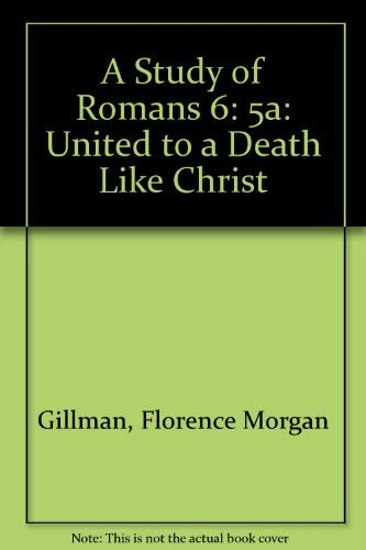 A Study of Romans 6:5A: United to a Death Like Christ's - 5a Single