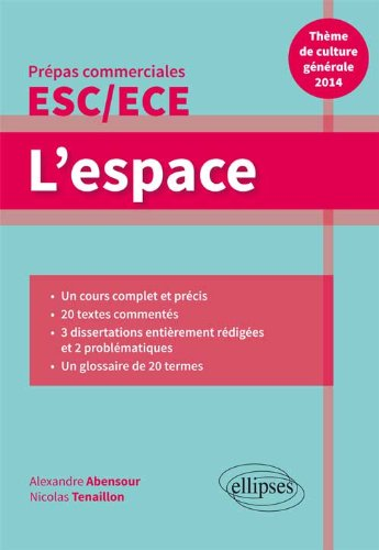 L'espace : Thème de culture générale 2014, prépas commerciales ESC/ECE par Alexandre Abensour, Nicolas Tenaillon