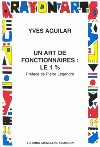 Un art de fonctionnaires, le 1 % : Introduction aux catégories esthétiques de l'État par Yves Aguilar