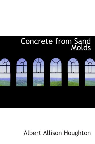 Concrete from Sand Molds