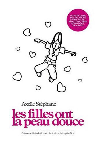 Les filles ont la peau douce : un petit guide des relations entre filles : séduction, sexe, coming-out, vie à deux par Axelle Stéphane