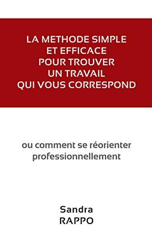 Couverture du livre La méthode simple et efficace pour trouver un travail qui vous correspond: ou comment se réorienter professionnellement
