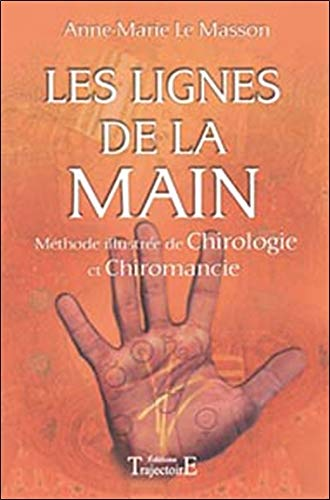 Lignes de la main - Méthode illustrée Chiromancie, Chirologie par Anne-Marie Le Masson