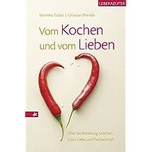Vom Kochen und vom Lieben: Über die Beziehung zwischen Essen, Liebe und Partnerschaft