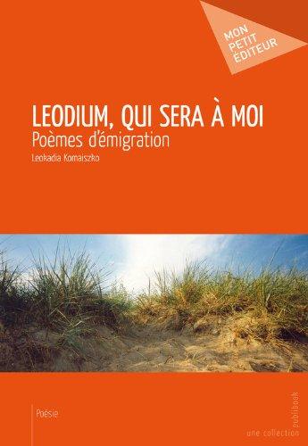 Leodium, qui sera à moi: Poèmes d'émigration