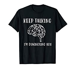 Psychologie Keep Talking I'm Diagnosing You T-Shirt
