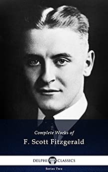 Delphi Complete Works of F. Scott Fitzgerald UK (Illustrated) by [FITZGERALD, F. SCOTT]