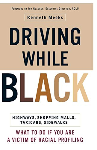 Driving While Black: Highways, Shopping Malls, TaxiCabs, Sidewalks: How to Fight Back if You are a Victim of Racial Profiling