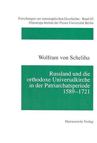Russland und die orthodoxe Universalkirche in der Patriarchatsperiode 1589-1721 (Forschungen zur osteuropäischen Geschichte, Band 62)
