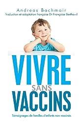 Vivre sans vaccins: T??moignages de familles d'enfants non vaccin??s by Andreas Bachmair (2013-04-23)