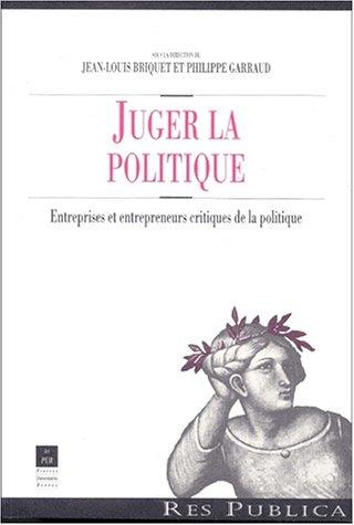 Juger la politique. Entreprises et entrepreneurs critiques de la politique