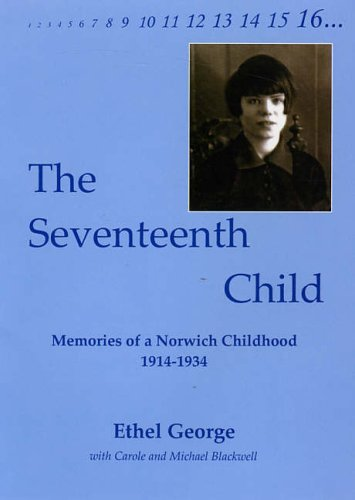 The Seventeenth Child: Memories of a Norwich Childhood 1914-1934