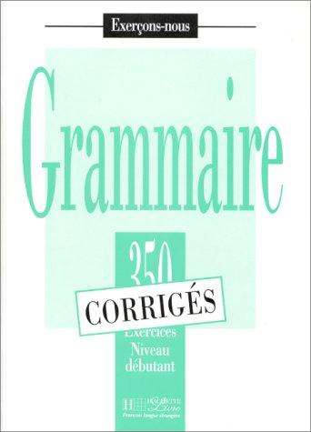 Grammaire - 350 exercices niveau débutant corrigés par Bady