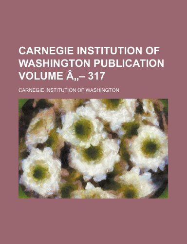 Carnegie Institution of Washington publication Volume â- 317
