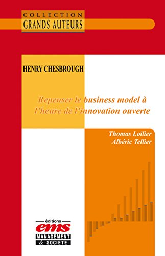 Henry Chesbrough - Repenser le business model  l'heure de l'innovation ouverte