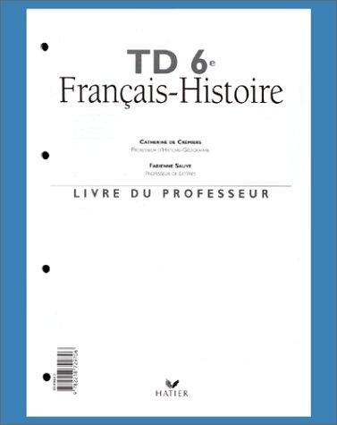 TD 6e Français - Histoire. Livre du professeur (avec transparents) par Fabienne Sauve, Catherine de Crémiers