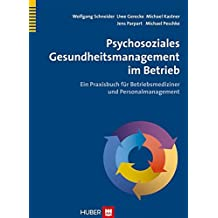Psychosoziales Gesundheitsmanagement im Betrieb: Ein Praxisbuch fr Betriebsmediziner und Personalmanagement