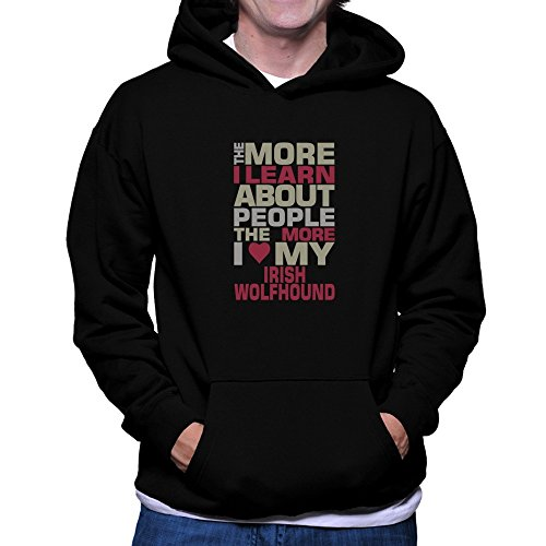 Teeburon THE MORE I LEARN ABOUT PEOPLE THE MORE I LOVE MY Irish Wolfhound Hoodie (Hoodie Wolfhound Herren Irish)
