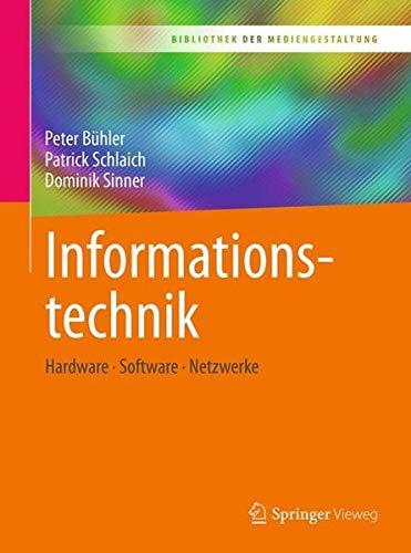 Informationstechnik: Hardware - Software - Netzwerke (Bibliothek der Mediengestaltung)