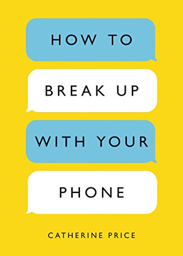 How To Break Up With Your Phone por Price Catherine