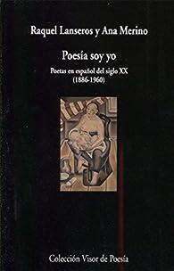 Poesía soy yo: Poetas en español del siglo XX : 961 par Raquel Lanseros