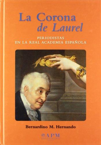 La corona de laurel/ Laurel's Crown: Periodistas En La Real Academia Espanola