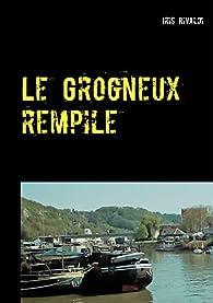 Le Grogneux rempile: Une nouvelle aventure du commissaire Paul Berger par Iris Rivaldi