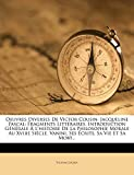 Oeuvres Diverses de Victor Cousin: Jacqueline Pascal: Fragments Litteraires. Introduction Generale A L'Histoire de La Philosophie Morale Au Xviiie Sie