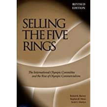 Selling The Five Rings: The IOC and the Rise of the Olympic Commercialism by Robert K Barney (2004-08-17)