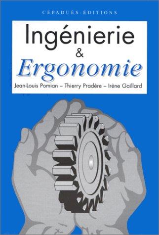 Ingénierie & ergonomie. Eléments d'ergonomie à l'usage des projets industriels par Jean-Louis Pomian, Thierry Pradère, Irène Gaillard
