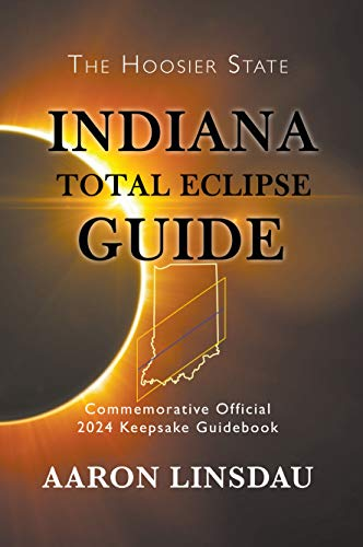 Indiana Total Eclipse Guide: Official Commemorative 2024 Keepsake Guidebook (2024 Total Eclipse State Guide Series) (English Edition)