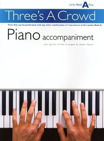 Piano Accompaniment (Three's a crowd: junior book A)