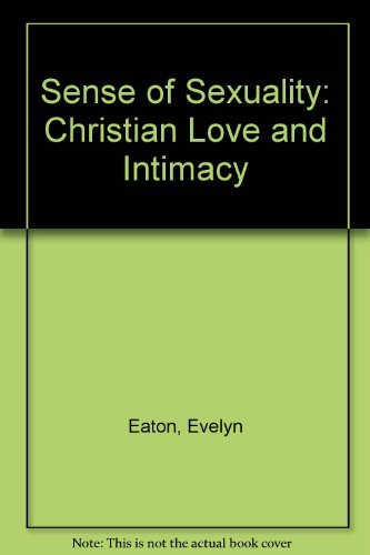 Sense of Sexuality: Christian Love and Intimacy by Evelyn Eaton (1991-04-05)