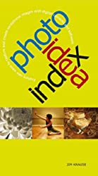 Photo Idea Index: Explore New Ways to Capture and Create Exceptional Images with Digital Cameras and Software