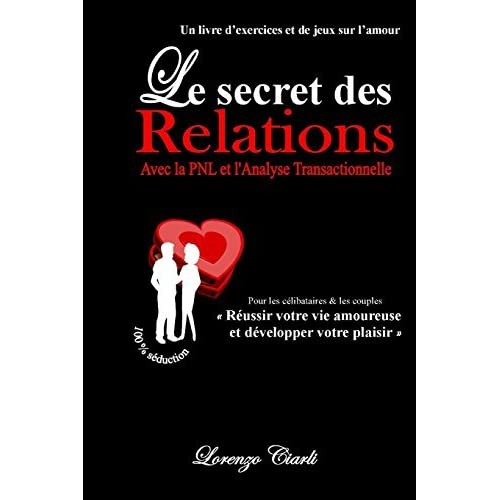 Le Secret Des Relations Avec La Pnl Et L'At by Lorenzo Ciarli (2011-12-07)