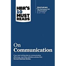 "HBR's 10 Must Reads on Communication (with featured article ""The Necessary Art of Persuasion,"" by Jay A. Conger)"