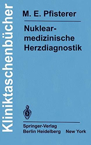 Nuklearmedizinische Herzdiagnostik: Methodik, Diagnostik, Differentialdiagnose, Therapiekontrolle und Indikationen bei der koronaren Herzkrankheit (Kliniktaschenbücher)