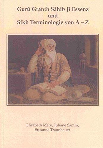 Guru Granth Sahib Ji Essenz und Sikh Terminologie von A - Z (Religionswissenschaftliche Studien)