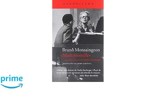 Amazon.fr - Mademoiselle: Conversaciones con Nadia Boulanger - Bruno Monsaingeon, Javier Albiñana Serain - Livres